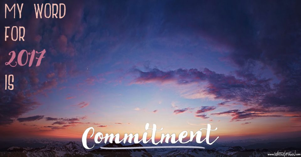 My Word for 2017: Commitment