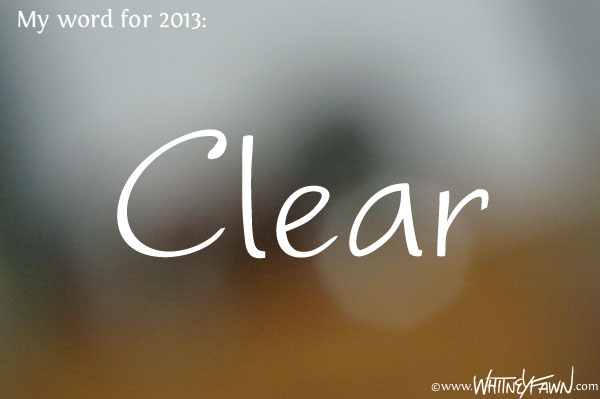 My word for 2013 is Clear